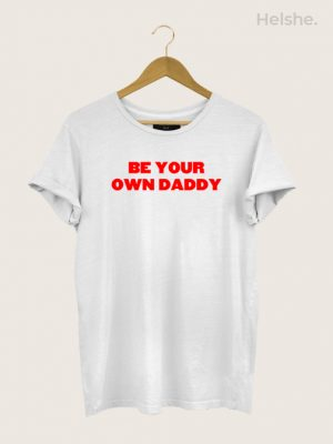 CAMISETA BE YOUR OWN DADDY